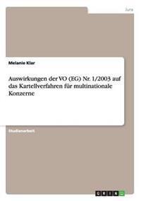 Auswirkungen Der Vo (Eg) NR. 1/2003 Auf Das Kartellverfahren Fur Multinationale Konzerne