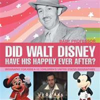 Did Walt Disney Have His Happily Ever After? Biography for Kids 9-12 Children's United States Biographies