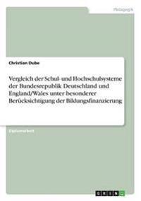 Vergleich Der Schul- Und Hochschulsysteme Der Bundesrepublik Deutschland Und England/Wales Unter Besonderer Berucksichtigung Der Bildungsfinanzierung