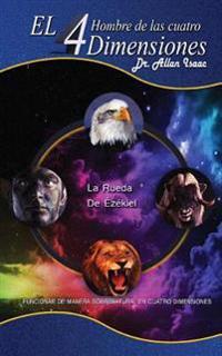 El Hombre de Las Cuatro Dimensiones: Funcionar de Manera Sobrenatural En Cuatro Dimensiones