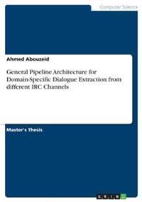 General Pipeline Architecture for Domain-Specific Dialogue Extraction from Different IRC Channels