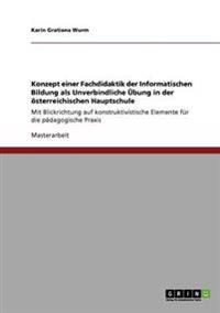 Konzept Einer Fachdidaktik Der Informatischen Bildung ALS Unverbindliche Ubung in Der Osterreichischen Hauptschule