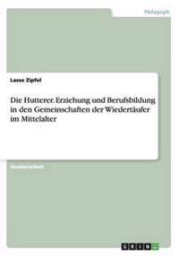 Die Hutterer. Erziehung Und Berufsbildung in Den Gemeinschaften Der Wiedertaufer Im Mittelalter