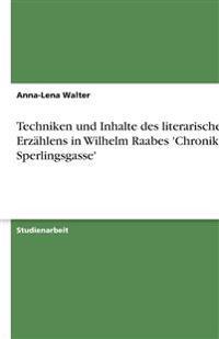 Techniken und Inhalte des literarischen Erzählens in Wilhelm Raabes 'Chronik der Sperlingsgasse'