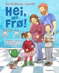Hei, lille frø!; en faktabok for hele familien om den lille babyen som vokser i mammas mage