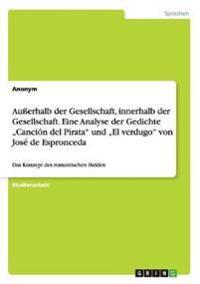 Auerhalb Der Gesellschaft, Innerhalb Der Gesellschaft. Eine Analyse Der Gedichte -Cancion del Pirata Und -El Verdugo Von Jose de Espronceda