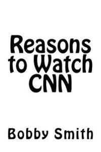 Reasons to Watch CNN