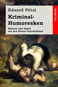 Kriminal-Humoresken: Skizzen Und Typen Aus Den Wiener Gerichtssälen