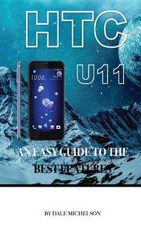 Htc U11: An Easy Guide to the Best Features