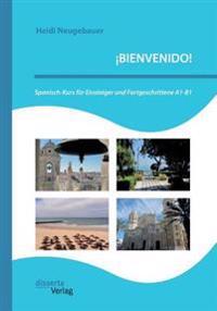 Bienvenido! Spanisch-Kurs Fur Einsteiger Und Fortgeschrittene A1-B1