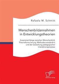 Menschenbildannahmen in Entwicklungstheorien. Zusammenhange Zwischen Menschenbild, Theorieformulierung, Methodenverstandnis Und Der Gestaltung Padagogischer Interaktionsprozesse