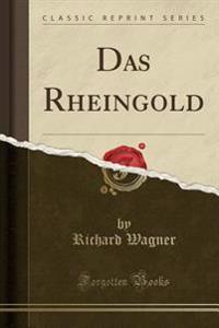 Das Rheingold (Classic Reprint)