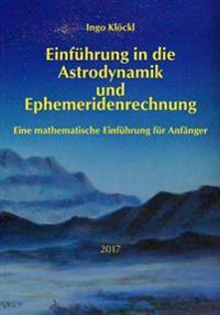 Grundlagen Der Astrodynamik Und Ephemeridenrechnung: Eine Mathematische Einfuhrung Fur Anfanger