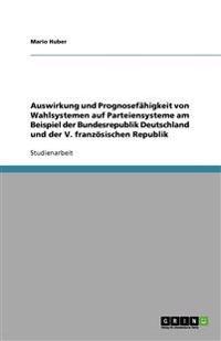 Auswirkung Und Prognosefahigkeit Von Wahlsystemen Auf Parteiensysteme Am Beispiel Der Bundesrepublik Deutschland Und Der V. Franzosischen Republik