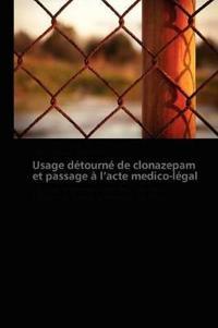 Usage Detourne de Clonazepam Et Passage A L Acte Medico-Legal