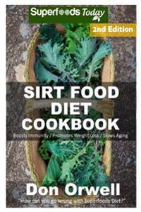 Sirt Food Diet Cookbook: 70+ Sirt Food Diet Recipes, Gluten Free Cooking, Wheat Free, Whole Foods Diet, Antioxidants & Phytochemicals