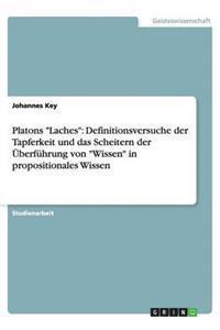 """Platons """"Laches"""": Definitionsversuche Der Tapferkeit Und Das Scheitern Der Uberfuhrung Von """"Wissen"""" in Propositionales Wissen"""