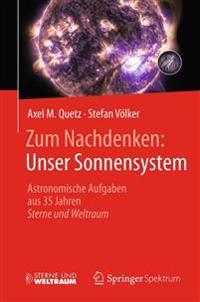 Zum Nachdenken: Unser Sonnensystem: Astronomische Aufgaben Aus 35 Jahren Sterne Und Weltraum