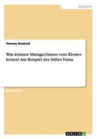 Was Konnen Manager/Innen Vom Kloster Lernen? Am Beispiel Des Stiftes Vorau