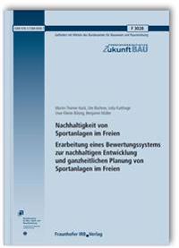 Nachhaltigkeit von Sportanlagen im Freien. Erarbeitung eines Bewertungssystems zur nachhaltigen Entwicklung und ganzheitlichen Planung von Sportanlagen im Freien