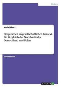 Hospizarbeit Im Gesellschaftlichen Kontext. Ein Vergleich Der Nachbarlander Deutschland Und Polen