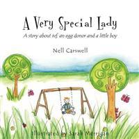 A Very Special Lady: A Story about Ivf, an Egg Donor and a Little Boy.