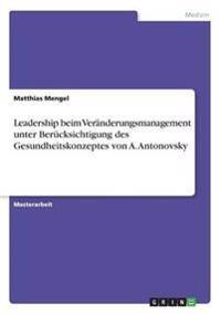 Leadership Beim Veranderungsmanagement Unter Berucksichtigung Des Gesundheitskonzeptes Von A. Antonovsky