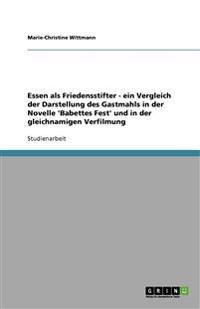 Essen ALS Friedensstifter - Ein Vergleich Der Darstellung Des Gastmahls in Der Novelle 'Babettes Fest' Und in Der Gleichnamigen Verfilmung