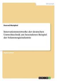Innovationsnetzwerke Der Deutschen Umwelttechnik Am Besonderen Beispiel Der Solarenergieindustrie