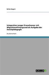 Integration Junger Erwachsener Mit Migrationshintergrund ALS Aufgabe Der Sozialpadagogik