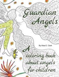 Guardian Angels: A Coloring Book about Angels for Children