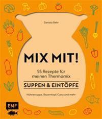 MIX MIT! 55 Rezepte für meinen Thermomix® - Suppen und Eintöpfe