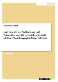 Instrumente Zur Aufdeckung Und Pravention Von Wirtschaftskriminalitat (Doloser Handlungen) in Unternehmen