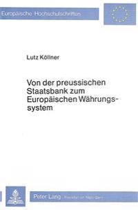 Von Der Preussischen Staatsbank Zum Europaeischen Waehrungssystem: Hundert Jahre Waehrung Und Politik in Deutschland Und Europa