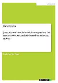 Jane Austen's Social Criticism Regarding the Female Role. an Analysis Based on Selected Novels