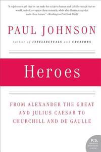 Heroes: From Alexander the Great and Julius Caesar to Churchill and de Gaulle