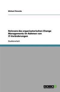 Relevanz Des Organisatorischen Change Managements Im Rahmen Von It-Veranderungen
