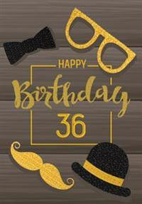 Happy Birthday 36: Birthday Gifts for Men, Birthday Journal Notebook for 36 Year Old for Journaling & Doodling, 7 X 10, (Birthday Keepsak