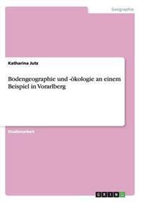 Bodengeographie Und -OEkologie an Einem Beispiel in Vorarlberg