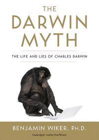 The Darwin Myth Lib/E: The Life and Lies of Charles Darwin