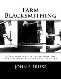Farm Blacksmithing: A Textbook and Problem Book for Agricultural Students and Farmers