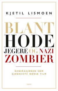 Blant hodejegere og nazizombier; generasjonen som gjenreiste norsk film - Kjetil Lismoen pdf epub
