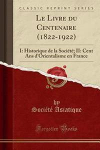 Le Livre du Centenaire (1822-1922)