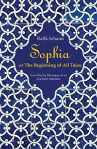 Sophia: Or the Beginning of All Tales