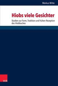 Hiobs Viele Gesichter: Studien Zur Komposition, Tradition Und Fruhen Rezeption Des Hiobbuches