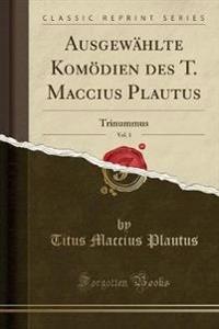 Ausgewählte Komödien des T. Maccius Plautus, Vol. 1