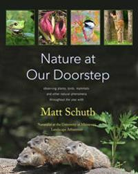 Nature at Our Doorstep: Observing Plants, Birds, Mammals, and Other Natural Phenomena Throughout the Year