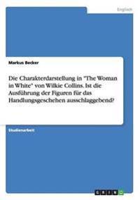 """Die Charakterdarstellung in """"The Woman in White"""" Von Wilkie Collins. Ist Die Ausfuhrung Der Figuren Fur Das Handlungsgeschehen Ausschlaggebend?"""