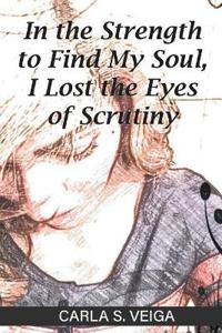 In the Strength to Find My Soul, I Lost the Eyes of Scrutiny