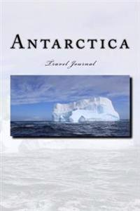 Antarctica Travel Journal: Travel Journal with 150 Lined Pages